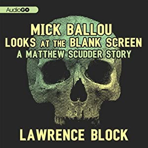 Mick Ballou Looks at the Blank Screen: A Matthew Scudder Story, Book 10 | [Lawrence Block]