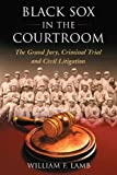 img - for Black Sox in the Courtroom: The Grand Jury, Criminal Trial and Civil Litigation book / textbook / text book