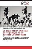 img - for La degradaci n ambiental de los paisajes de las cuencas Guanabo-Itabo: Perspectivas y metodolog as de an lisis para el desarrollo territorial sostenible de Playas del Este (Cuba) (Spanish Edition) book / textbook / text book
