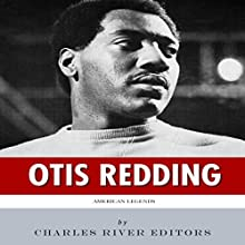 American Legends: The Life of Otis Redding (       UNABRIDGED) by Charles River Editors Narrated by Dennis Logan