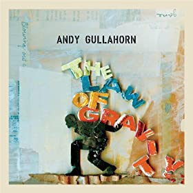 Andy Gullahorn - The Law of Gravity
