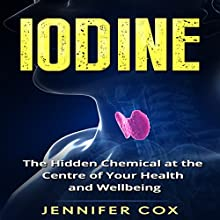 Iodine: The Hidden Chemical at the Center of Your Health and Well-being Audiobook by Jennifer Cox Narrated by Alison Pitt