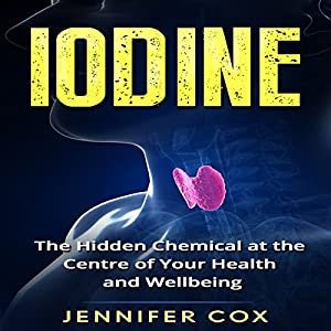 Iodine: The Hidden Chemical at the Center of Your Health and Well-being Audiobook
