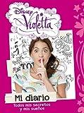 Violetta. Mi Diario. Todos Mis Secretos Y Mis Sue�os (Violetta (libros Disney))