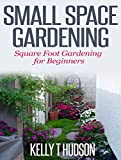Small Space Gardening: Square Foot Gardening for Beginners