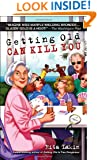 Getting Old Can Kill You: A Mystery