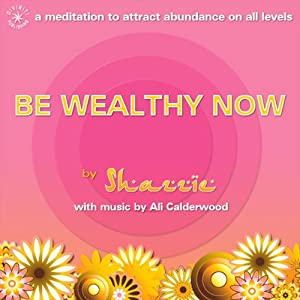 Be Wealthy Now!: A meditation to attract abundance on all levels | [Shazzie]