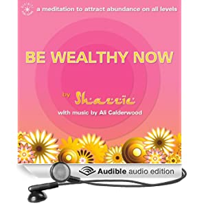 Be Wealthy Now!: A meditation to attract abundance on all levels