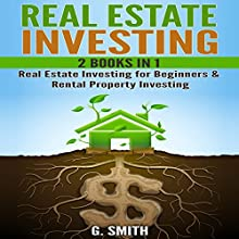 Real Estate Investing, 2 Books in 1: Real Estate Investing for Beginners & Rental Property Investing | Livre audio Auteur(s) : G. Smith Narrateur(s) : Michael Hatak
