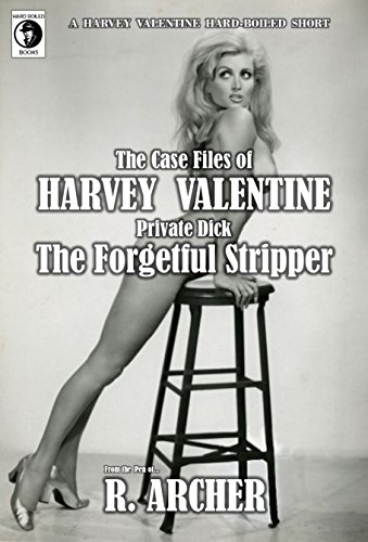 THE FORGETFUL STRIPPER: A HARVEY VALENTINE Hard-Boiled Short (Harvey Valentine Private Dick Book 1) PDF