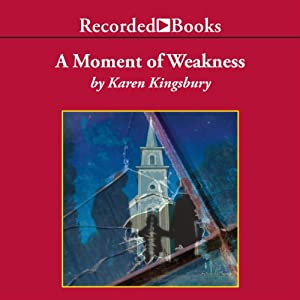 A Moment of Weakness: Forever Faithful Series #2 | [Karen Kingsbury]