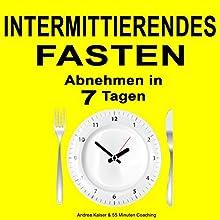 Intermittierendes Fasten: Abnehmen in 7 Tagen Hörbuch von Andrea Kaiser,  55 Minuten Coaching Gesprochen von: Dennis Lichtenthaeler