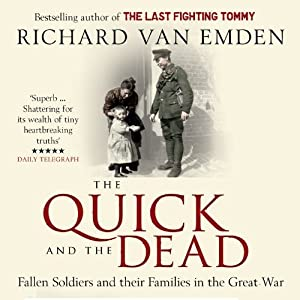 The Quick and the Dead: Fallen Soldiers and Their Families in the Great War | [Richard Van Emden]