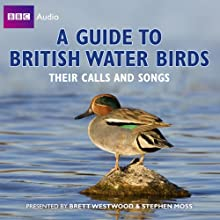 A Guide to British Water Birds: Their Calls and Songs  by Stephen Moss Narrated by Brett Westwood, Stephen Moss, Chris Watson