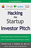 Hacking the Startup Investor Pitch: What Sequoia Capitals business plan framework can teach you about building and pitching your company