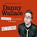 Awkward Situations for Men: Autumn (       UNABRIDGED) by Danny Wallace Narrated by Danny Wallace