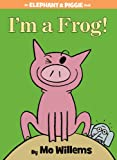 Im a Frog! (An Elephant and Piggie Book) (Elephant and Piggie Book, An)