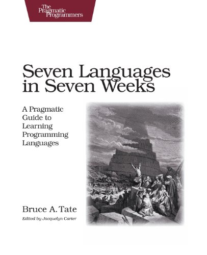 Seven Languages in Seven Weeks: A Pragmatic Guide to...