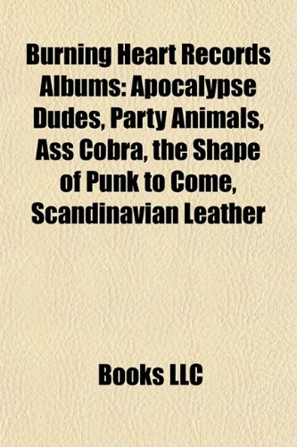 Burning Heart Records Albums: Apocalypse Dudes, Party Animals, Ass Cobra, the Shape of Punk to Come, Scandinavian Leather