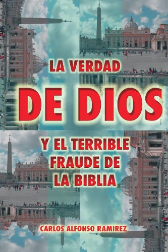 La Verdad de Dios y El Terrible Fraude de La Biblia