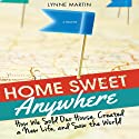 Home Sweet Anywhere: How We Sold Our House, Created a New Life, and Saw the World (       UNABRIDGED) by Lynne Martin Narrated by Lynne Martin