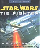Star Wars Tie Fighter: A Pocket Manual (Star Wars/A Pop Up Book) (0762403195) by Reynolds, David West