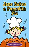 Jane Bakes a Pumpkin Pie: Pumpkin Pie Recipe Rhyming Book (A Thanksgiving Childrens Picture Book for Ages 2-8)