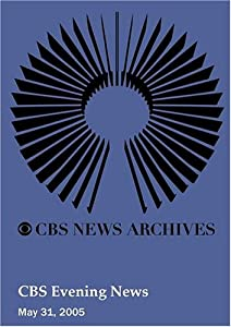 CBS Evening News (May 31, 2005)