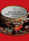 British Tea and Coffee Cups, 1745-1940 (Shire Library)