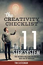 The Creativity Checklist: The 11 Step System That Instantly Pulls Million Dollar Ideas Out Of Your Head