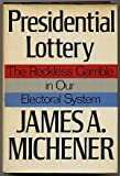 Presidential Lottery: The Reckless Gamble in Our Electoral System (0394414691) by Michener, James A.
