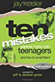 Ten Mistakes Parents Make with Teenagers (And How to Avoid Them): Revised and updated with small group study questions