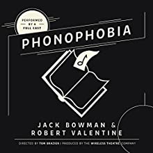 Phonophobia Radio/TV Program by Jack Bowman, Robert Valentine,  The Wireless Theatre Company Narrated by  full cast