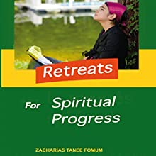 Retreats for Spiritual Progress: Practical Helps for the Overcomers, Book 2 Audiobook by Zacharias Tanee Fomum Narrated by William Crockett