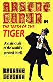 Arsene Lupin in The Teeth of the Tiger (0809532476) by LeBlanc, Maurice
