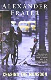 img - for Chasing The Monsoon: A Modern Pilgrimage Through India by Alexander Frater (2005-05-06) book / textbook / text book