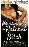 Never Trust a Ratchet Bi**h: A Thug Romance (Hood Love,Urban,African American Fiction)