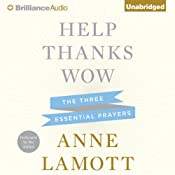 Help, Thanks, Wow: The Three Essential Prayers | [Anne Lamott]
