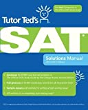 img - for Tutor Ted's SAT Solutions Manual: The Ideal Companion Volume to The Official SAT Study Guide, 2nd Edition by Ted Dorsey Published by CreateSpace Independent Publishing Platform Sol edition (2010) Paperback book / textbook / text book