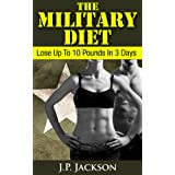 The Military Diet: Lose Up To 10 Pounds In 3 Days ~ J.P. Jackson