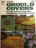 img - for All about ground covers: [for slopes, walkways, rock gardens, wide open spaces, and nooks & crannies] (Ortho book series) book / textbook / text book