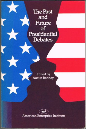 Past and Future of Presidential Debates (AEI Studies; 228)