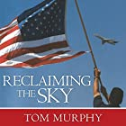Reclaiming the Sky: 9/11 and the Untold Story of the Men and Women Who Kept America Flying Hörbuch von Tom Murphy Gesprochen von: Pete Hawk