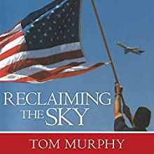 Reclaiming the Sky: 9/11 and the Untold Story of the Men and Women Who Kept America Flying Audiobook by Tom Murphy Narrated by Pete Hawk