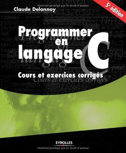 Programmer en langage C: Cours et exercices corriges, 5e edition