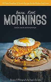 Bare Root Mornings: 50 Paleo Breakfast & Brunch Recipes For The Modern Food Lover by Angela Gallardo ebook deal