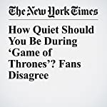 How Quiet Should You Be During 'Game of Thrones'? Fans Disagree | Daniel Victor