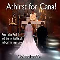 A Thirst for Cana: Pope John Paul II and the Spiriality of Self-Gift in Marriage Speech by J.Brian Bransfield Narrated by J.Brian Bransfield