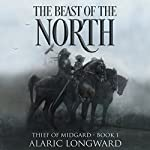 The Beast of the North: Thief of Midgard, Book 1 | Alaric Longward