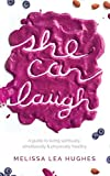 img - for She Can Laugh: A Guide to Living Spiritually, Emotionally and Physically Healthy book / textbook / text book